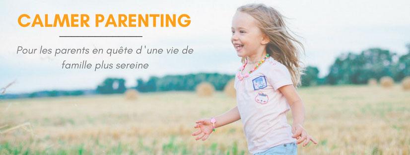 Calmer Parenting, pour une vie de famille plus sereine !